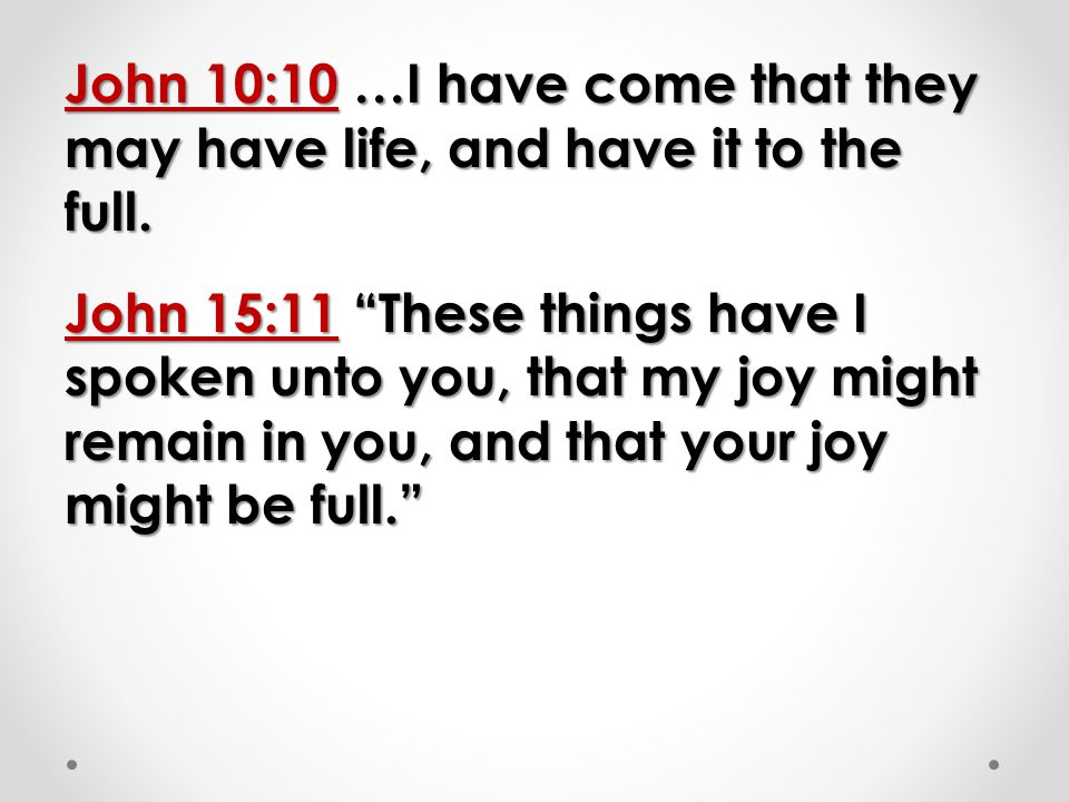John 10:10 …I have come that they may have life, and have it to the full.