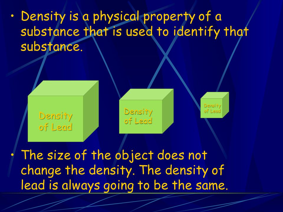 Density is a physical property of a substance that is used to identify that substance.