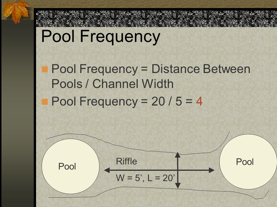 Pool Frequency Pool Frequency = Distance Between Pools / Channel Width