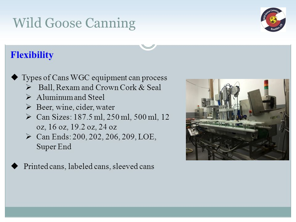 Wild Goose Canning Flexibility Types of Cans WGC equipment can process