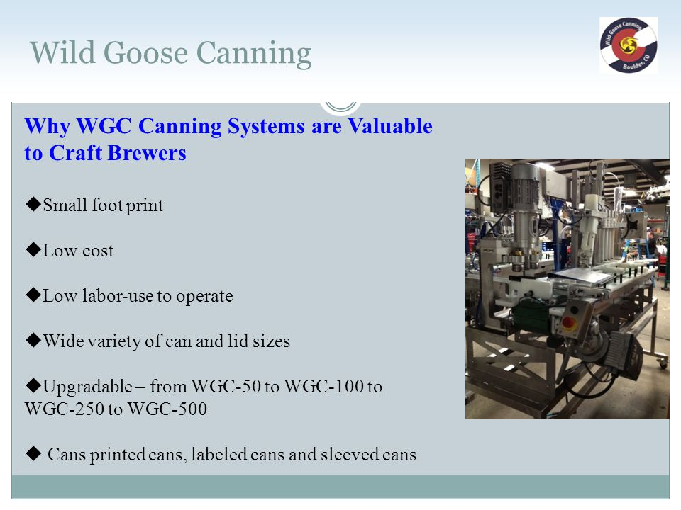 Wild Goose Canning Why WGC Canning Systems are Valuable to Craft Brewers. Small foot print. Low cost.