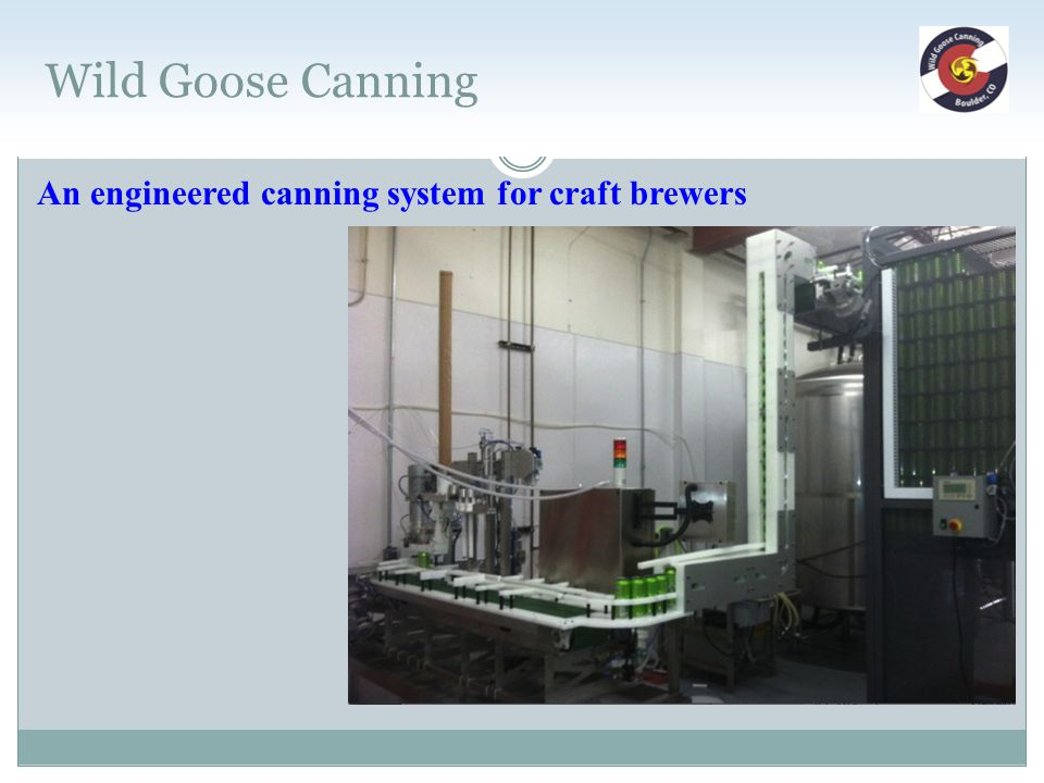 Wild Goose Canning An engineered canning system for craft brewers