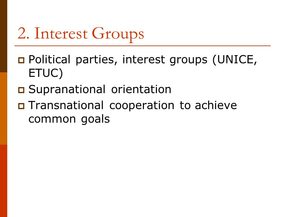 2. Interest Groups Political parties, interest groups (UNICE, ETUC)