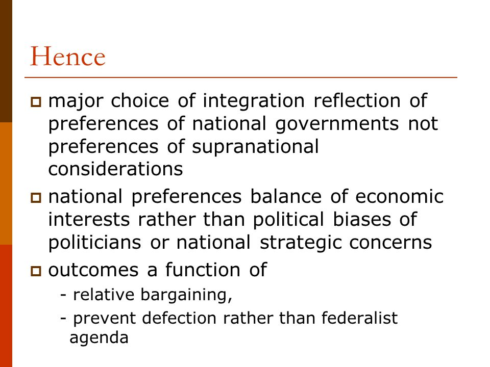Hence major choice of integration reflection of preferences of national governments not preferences of supranational considerations