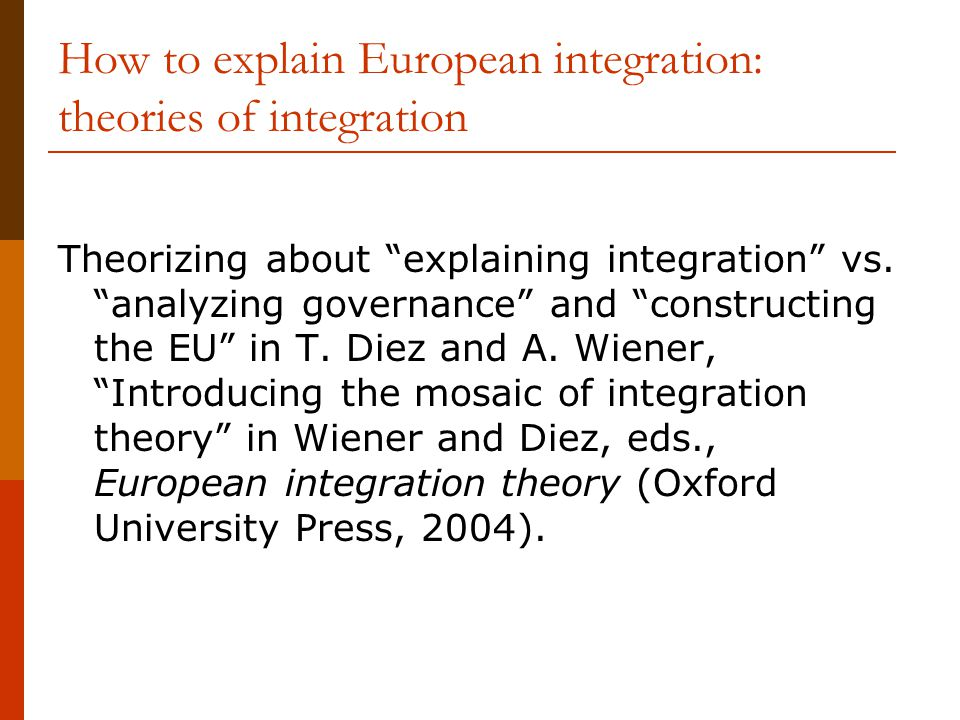 How to explain European integration: theories of integration