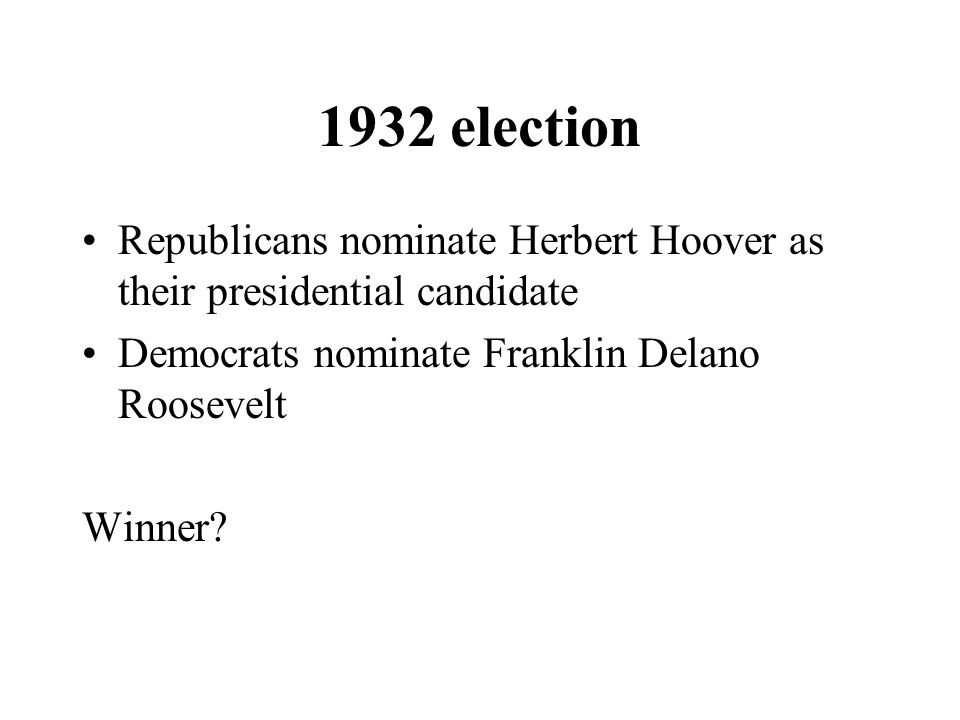 1932 election Republicans nominate Herbert Hoover as their presidential candidate. Democrats nominate Franklin Delano Roosevelt.