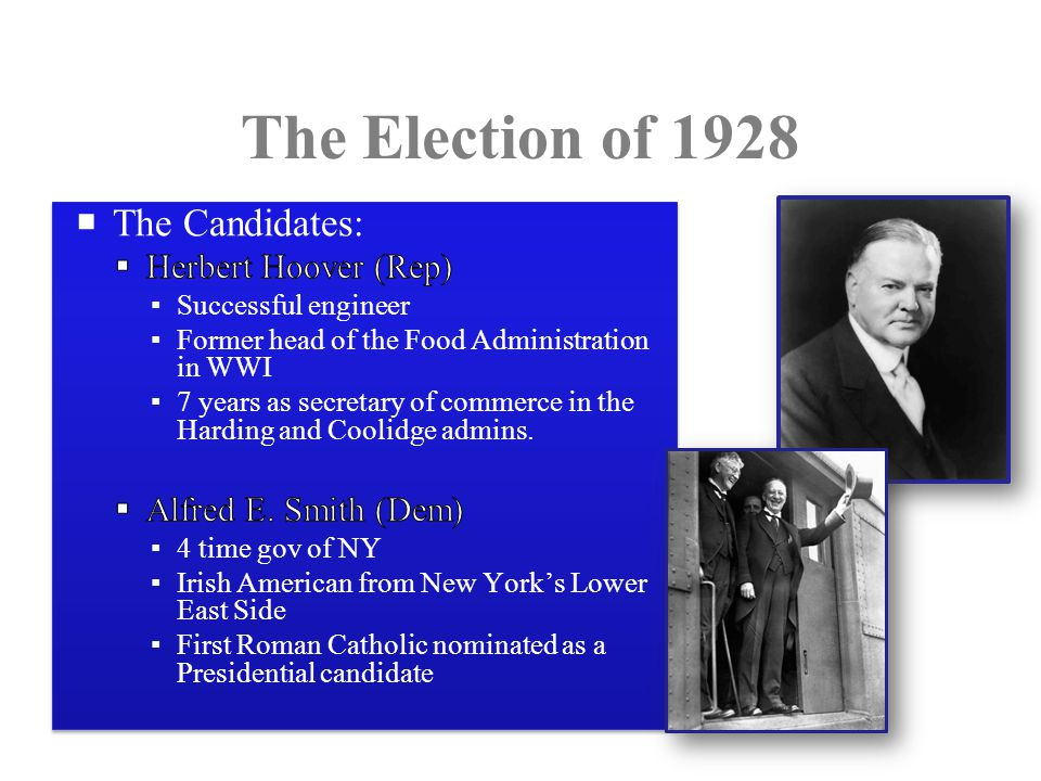 The Election of 1928 The Candidates: Herbert Hoover (Rep)