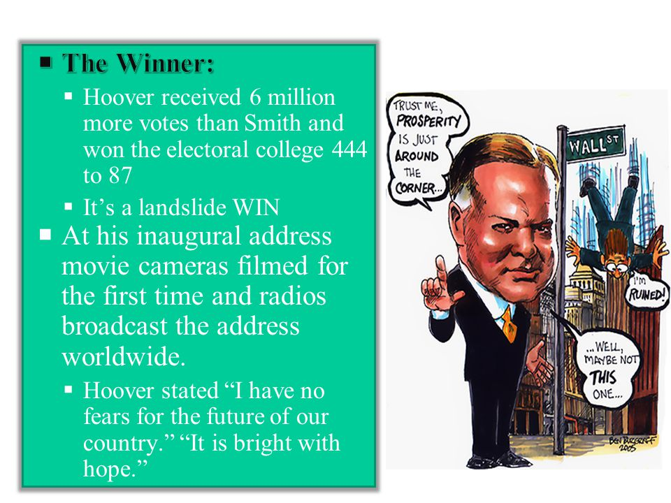 The Winner: Hoover received 6 million more votes than Smith and won the electoral college 444 to 87.
