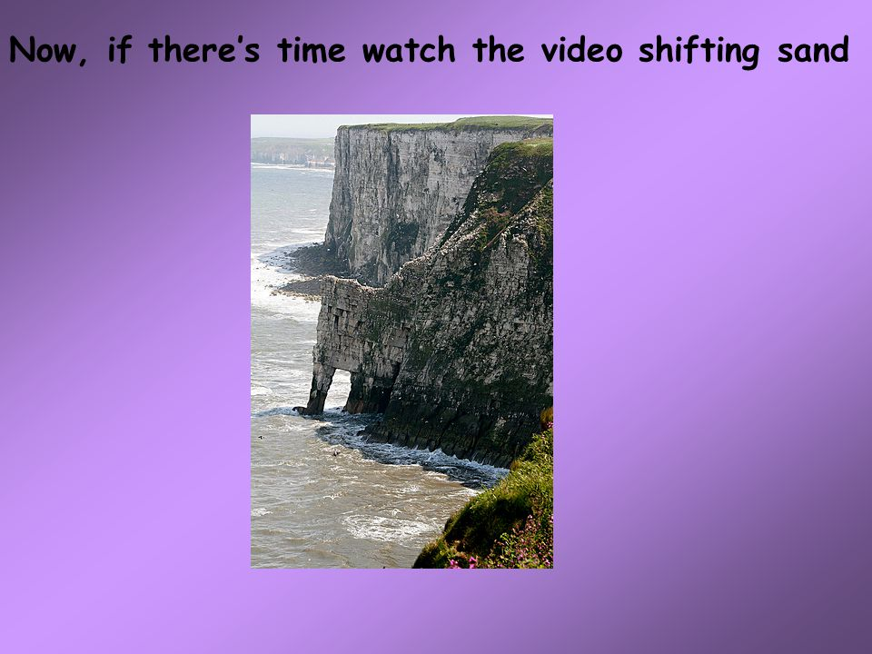 Now, if there's time watch the video shifting sand