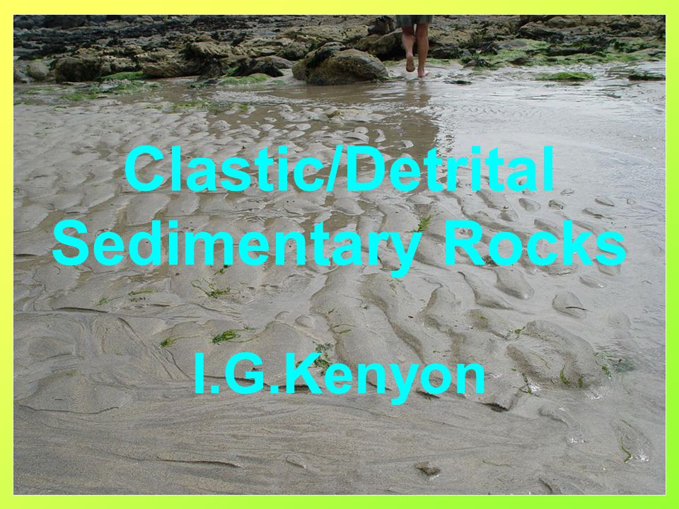 Clastic/Detrital Sedimentary Rocks