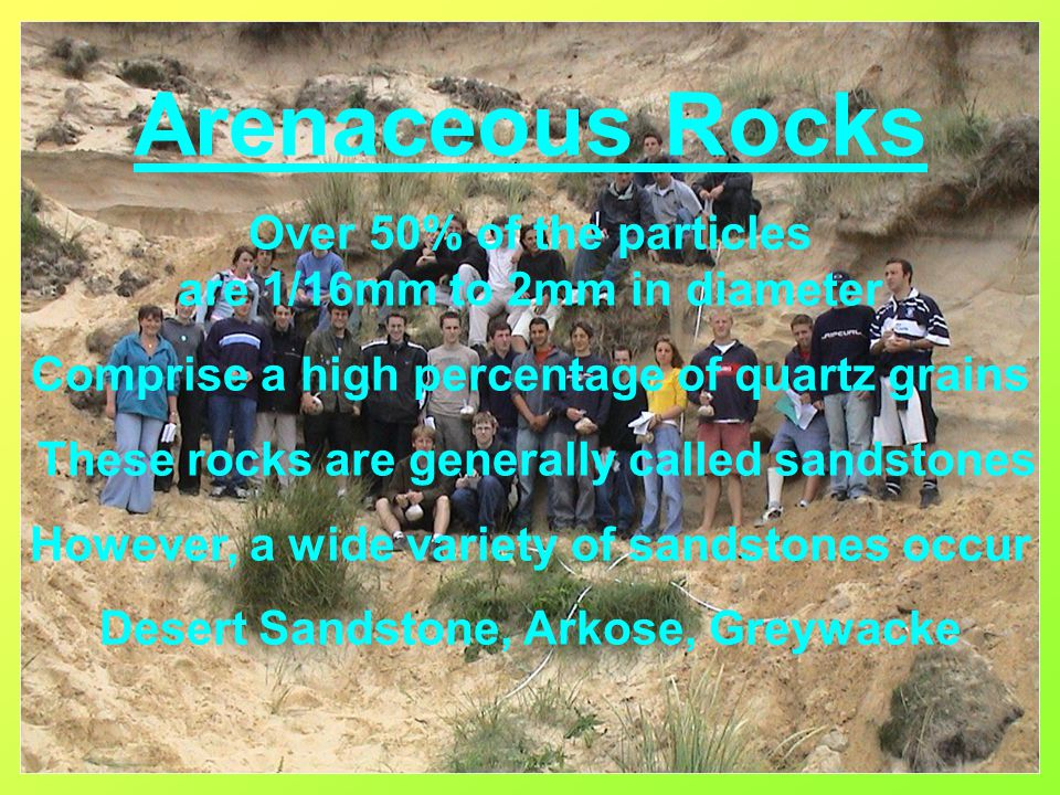Arenaceous Rocks Over 50% of the particles are 1/16mm to 2mm in diameter.