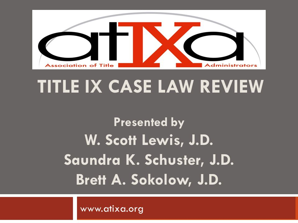 TITLE IX CASE LAW REVIEW Presented by W. Scott Lewis, J. D. Saundra K
