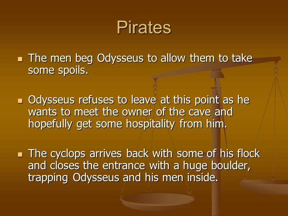 Pirates The men beg Odysseus to allow them to take some spoils.