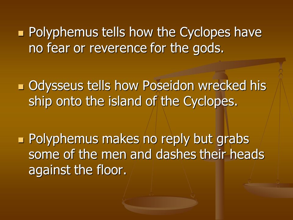 Polyphemus tells how the Cyclopes have no fear or reverence for the gods.