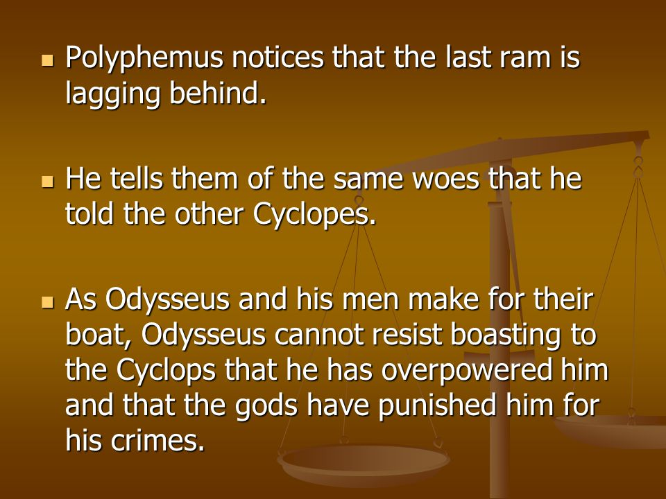 Polyphemus notices that the last ram is lagging behind.