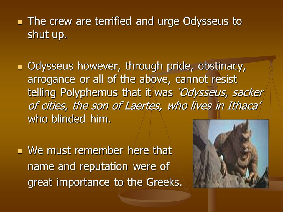 The crew are terrified and urge Odysseus to shut up.