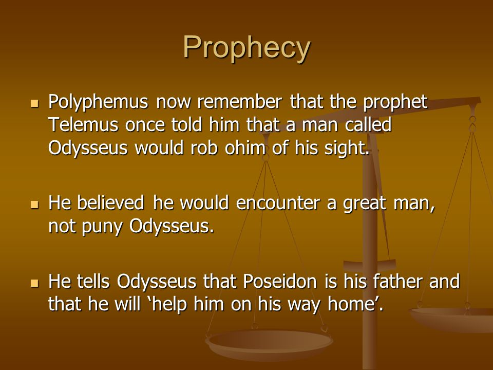 Prophecy Polyphemus now remember that the prophet Telemus once told him that a man called Odysseus would rob ohim of his sight.