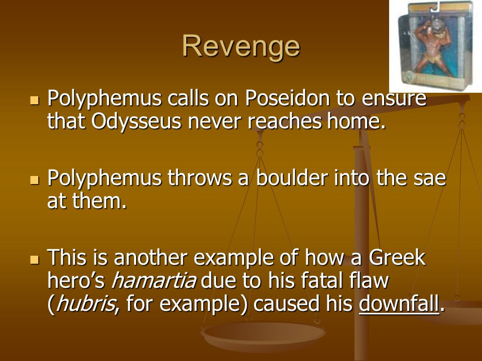 Revenge Polyphemus calls on Poseidon to ensure that Odysseus never reaches home. Polyphemus throws a boulder into the sae at them.