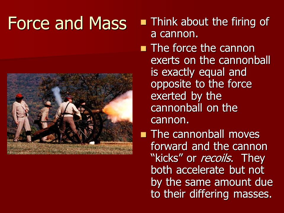 Force and Mass Think about the firing of a cannon.