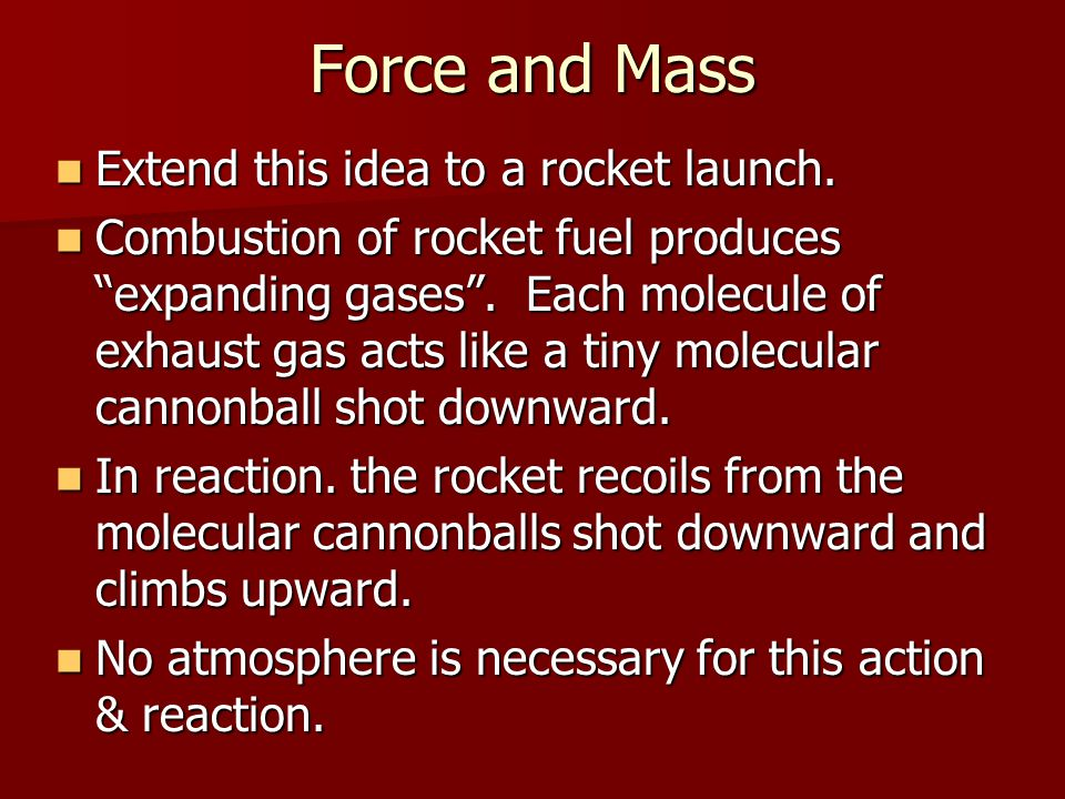 Force and Mass Extend this idea to a rocket launch.