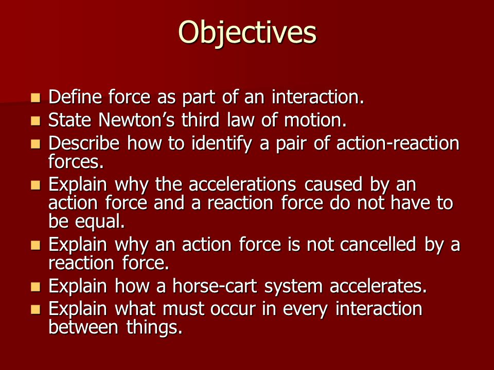 Objectives Define force as part of an interaction.
