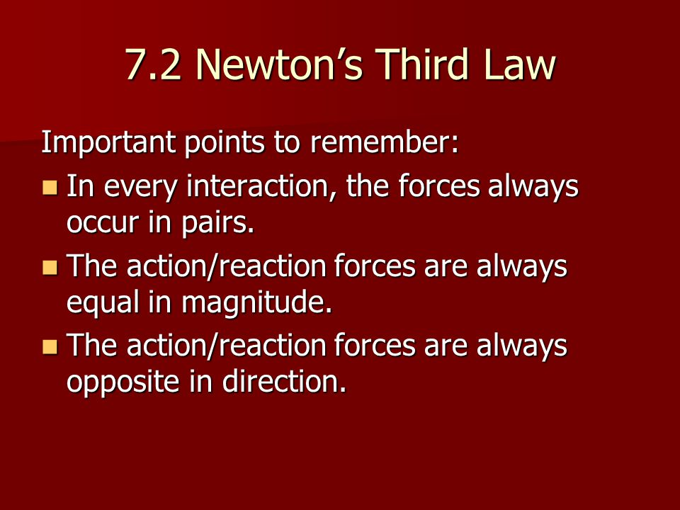7.2 Newton's Third Law Important points to remember: