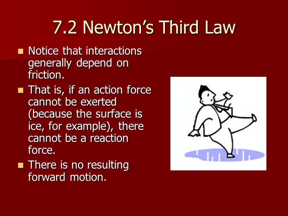7.2 Newton's Third Law Notice that interactions generally depend on friction.