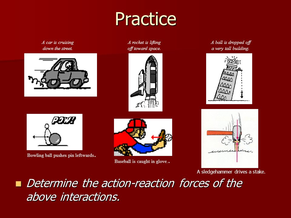 Practice A car is cruising. down the street. A rocket is lifting. off toward space. A ball is dropped off.