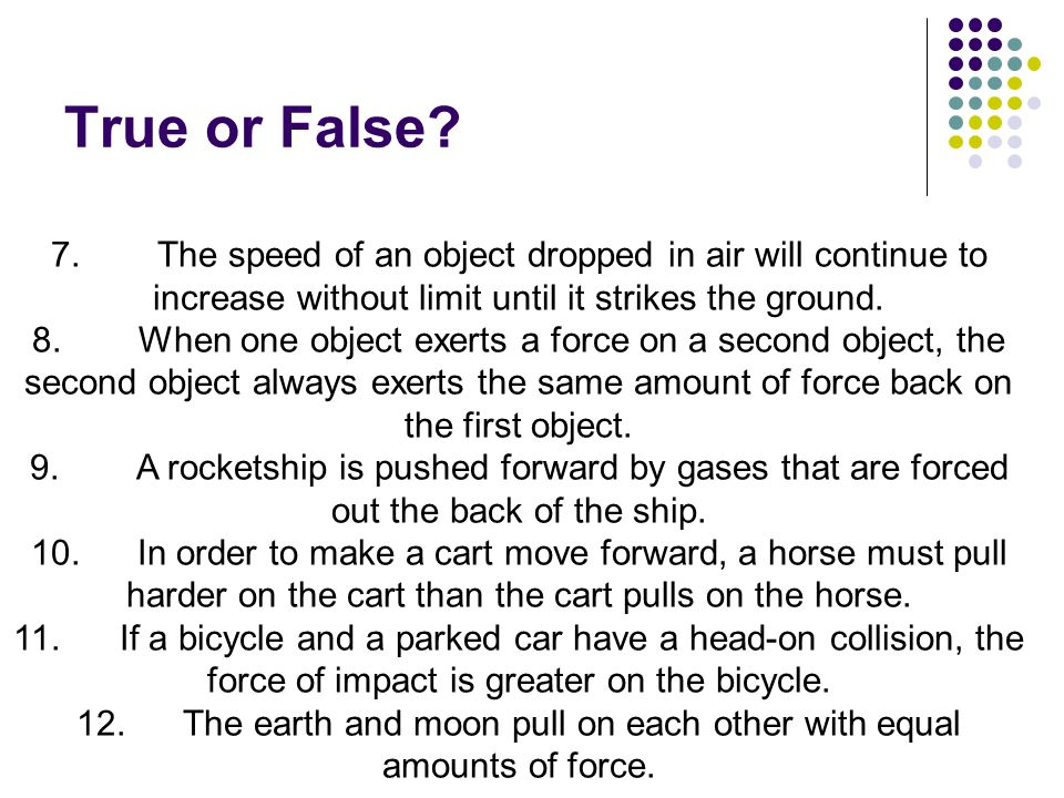 12. The earth and moon pull on each other with equal amounts of force.
