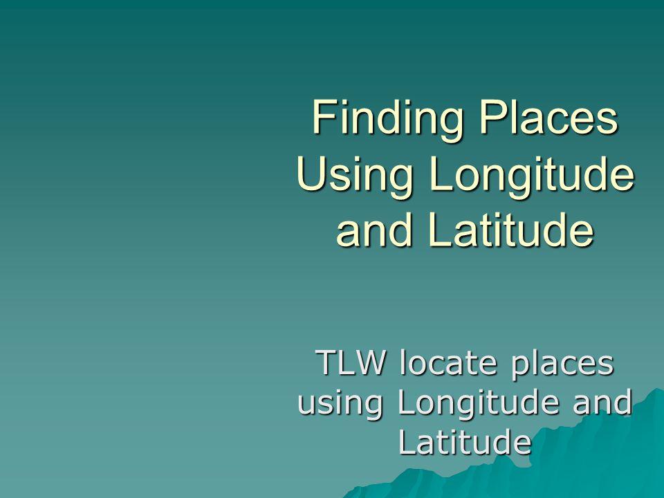 Finding Places Using Longitude and Latitude
