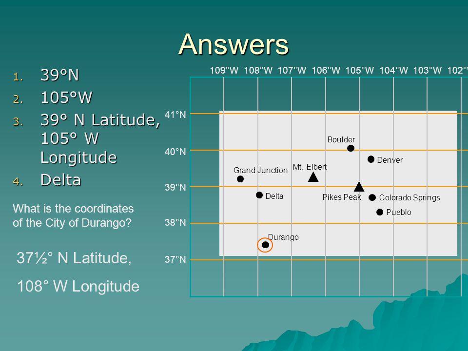 Answers 39°N 105°W 39° N Latitude, 105° W Longitude Delta