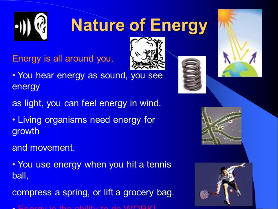 Nature of Energy Energy is all around you.