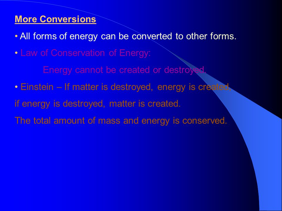 More Conversions • All forms of energy can be converted to other forms. • Law of Conservation of Energy: