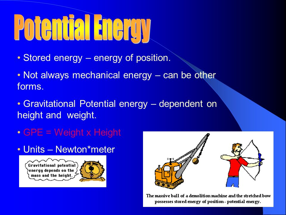 Potential Energy • Stored energy – energy of position.