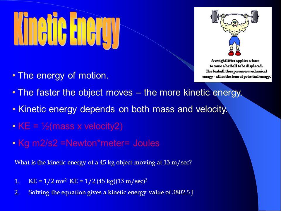 Kinetic Energy • The energy of motion.