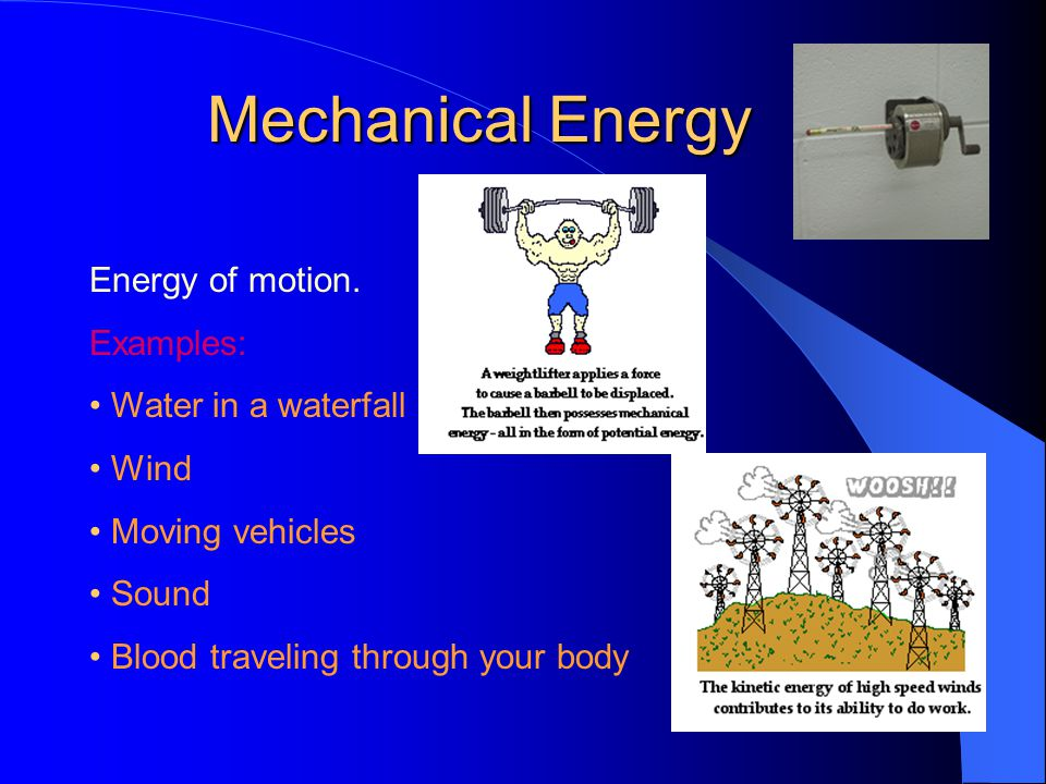Mechanical Energy Energy of motion. Examples: • Water in a waterfall