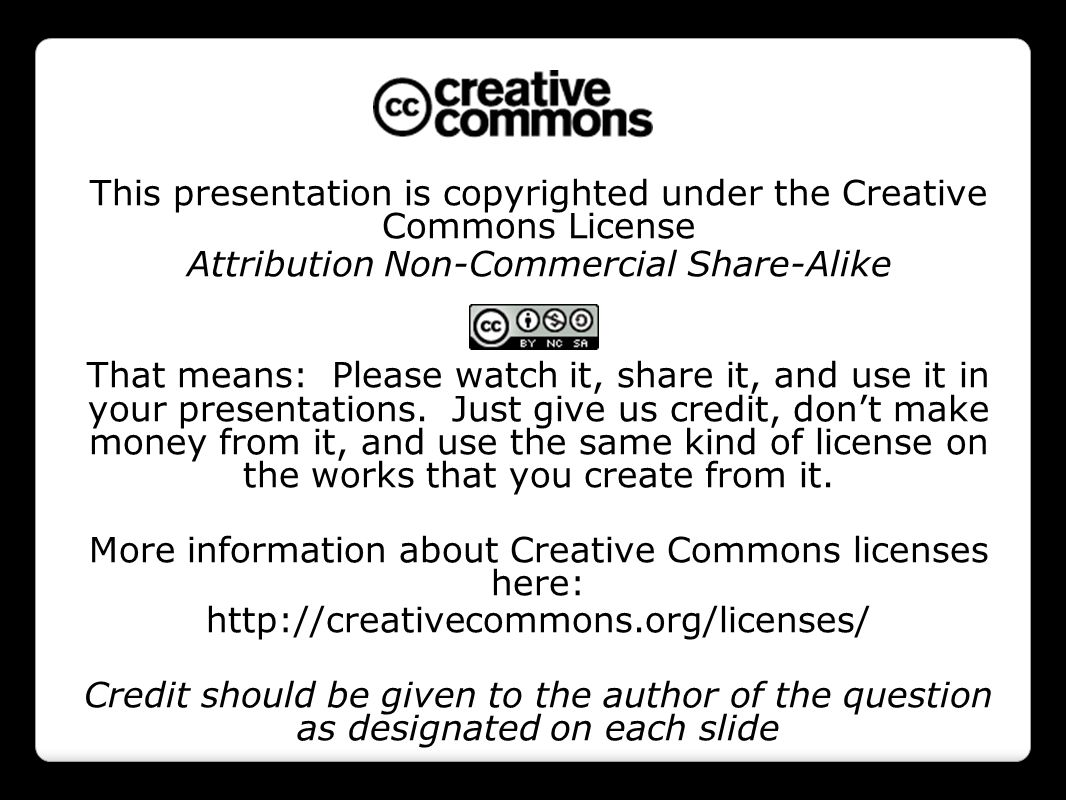 This presentation is copyrighted under the Creative Commons License