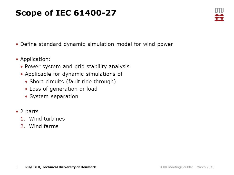 Scope of IEC 61400-27 Define standard dynamic simulation model for wind power. Application: Power system and grid stability analysis.