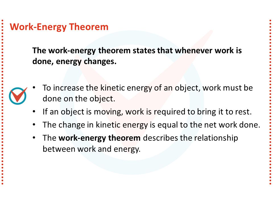 Work-Energy Theorem The work-energy theorem states that whenever work is done, energy changes.