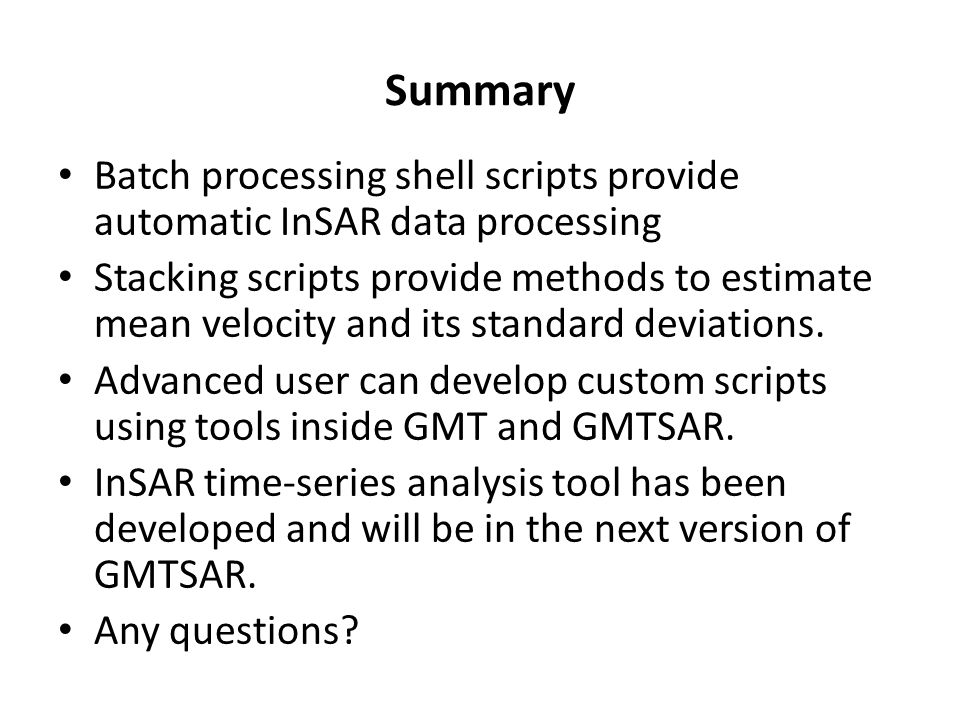 Summary Batch processing shell scripts provide automatic InSAR data processing.