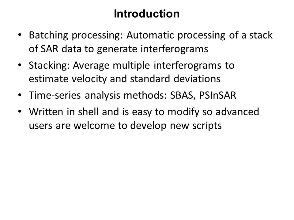 Introduction Batching processing: Automatic processing of a stack of SAR data to generate interferograms.