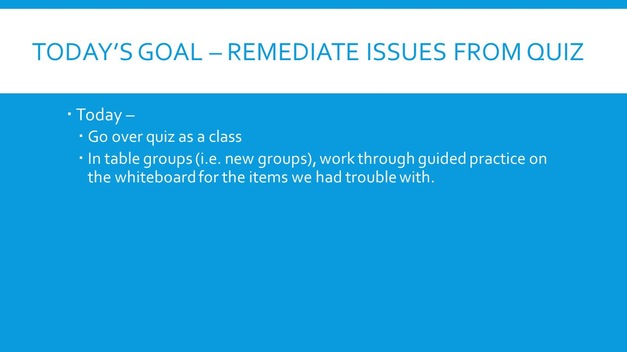 Today's goal – remediate issues from quiz
