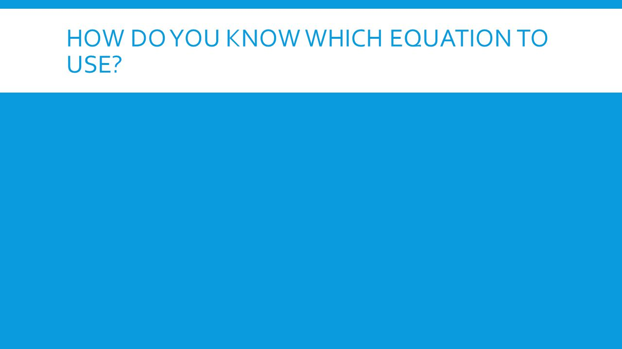 How do you know which equation to use