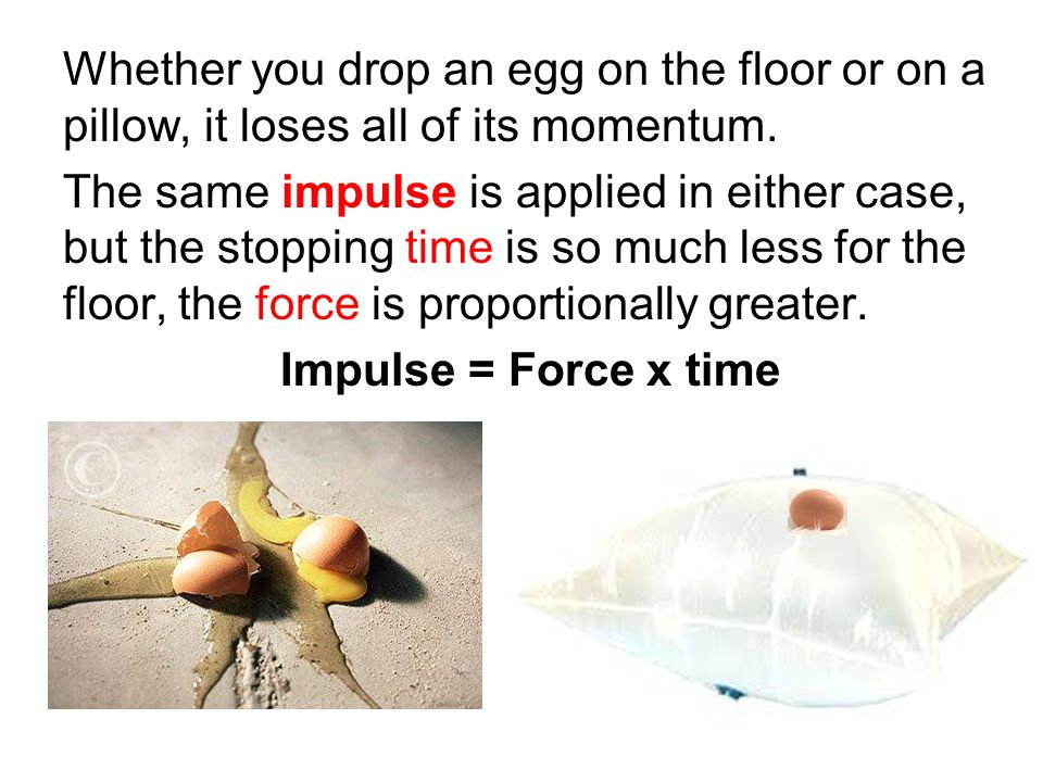 Whether you drop an egg on the floor or on a pillow, it loses all of its momentum.