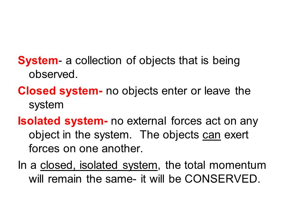 System- a collection of objects that is being observed.