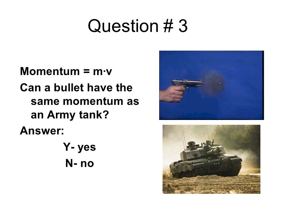 Question # 3 Momentum = m∙v