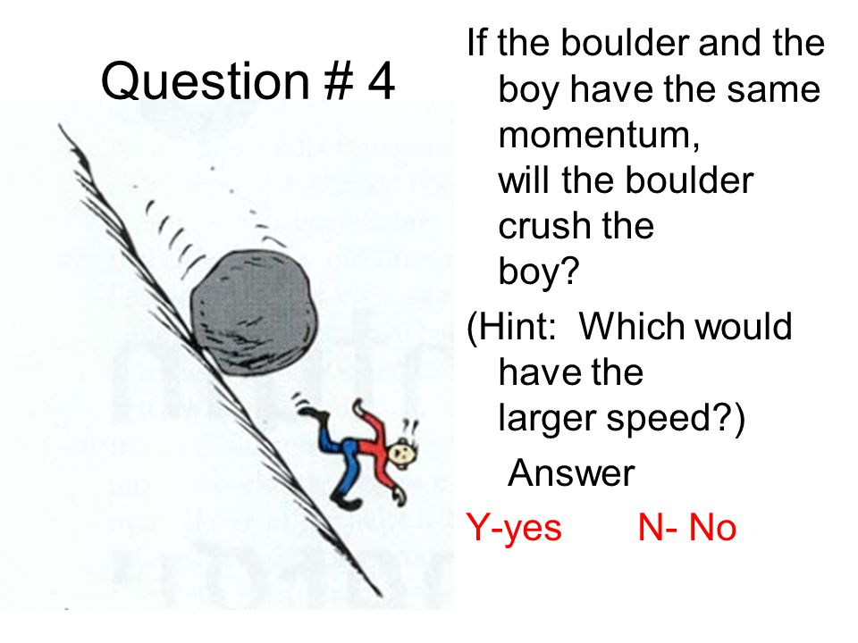 If the boulder and the boy have the same momentum, will the boulder crush the boy