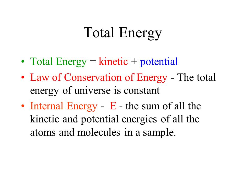 Total Energy Total Energy = kinetic + potential