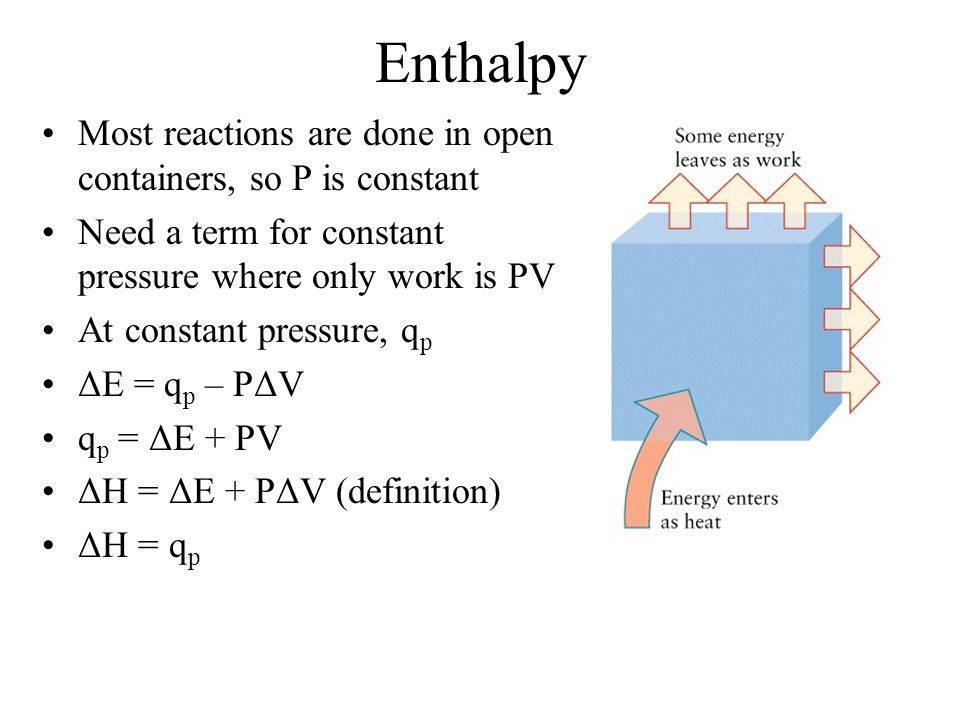 Enthalpy Most reactions are done in open containers, so P is constant