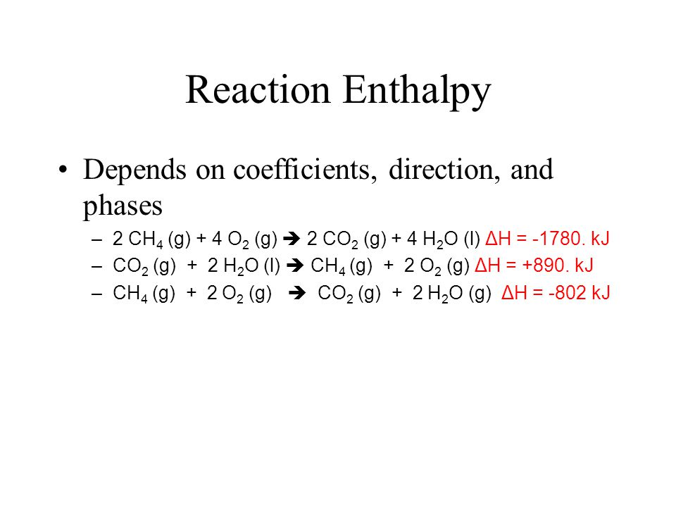Reaction Enthalpy Depends on coefficients, direction, and phases